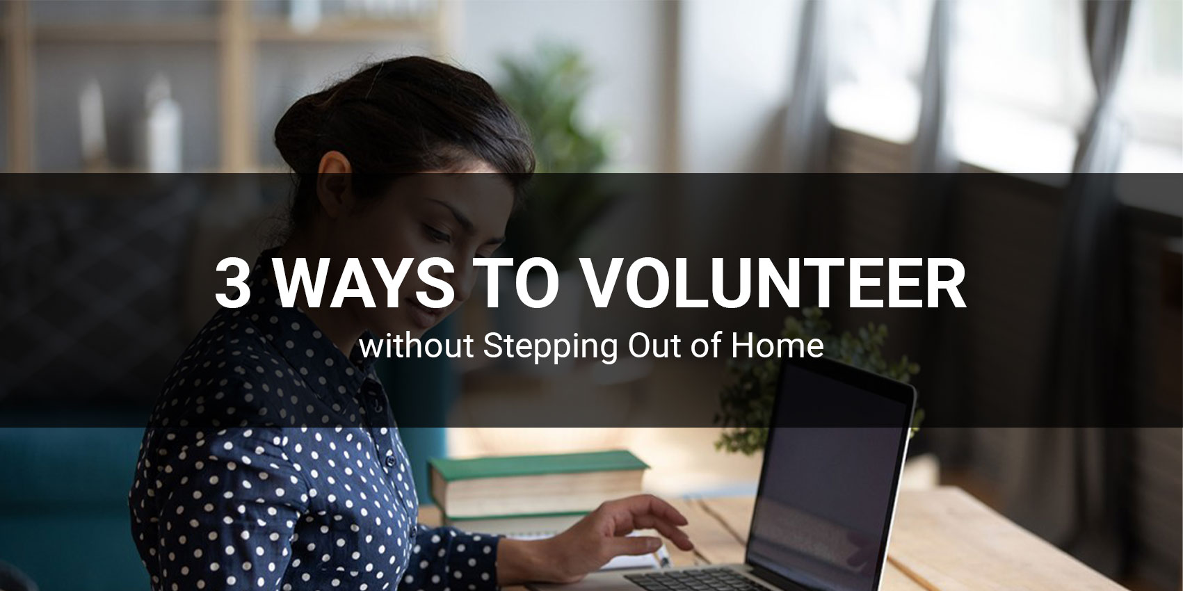 3 Ways to Volunteer without Stepping Out of Home !